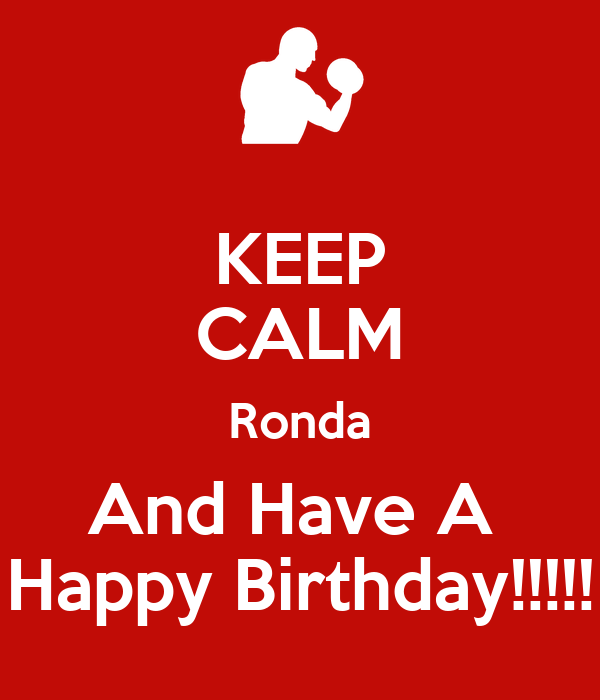 KEEP CALM Ronda And Have A  Happy Birthday!!!!!