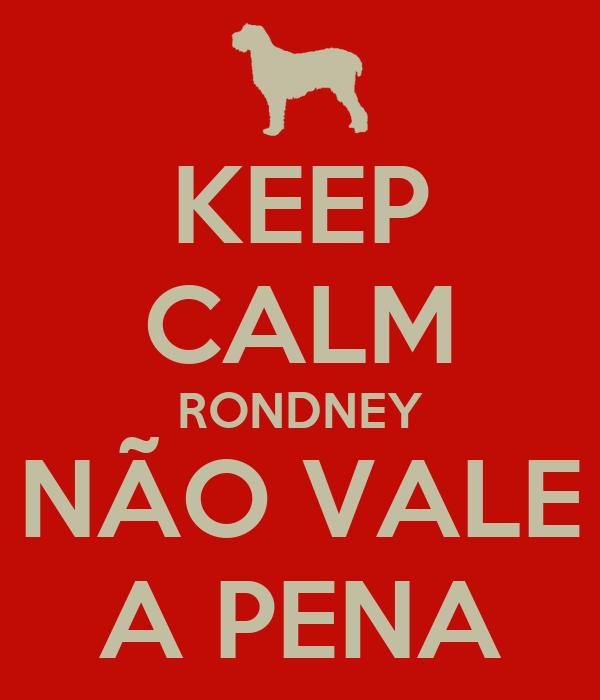 KEEP CALM RONDNEY NÃO VALE A PENA