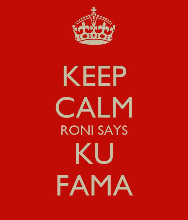 KEEP CALM RONI SAYS KU FAMA