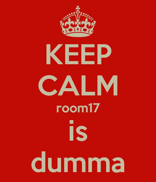 KEEP CALM room17 is dumma