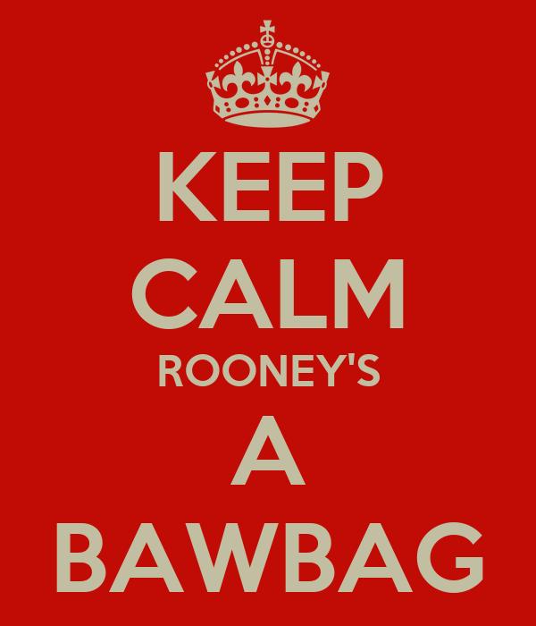 KEEP CALM ROONEY'S A BAWBAG