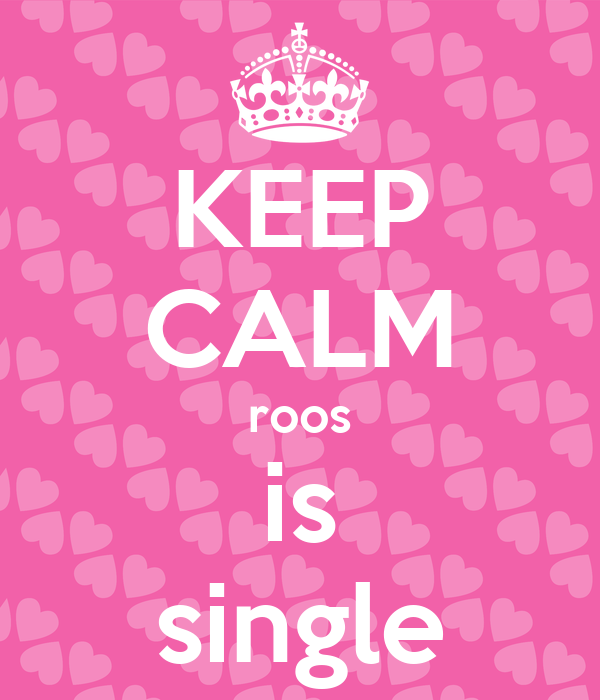 KEEP CALM roos is single