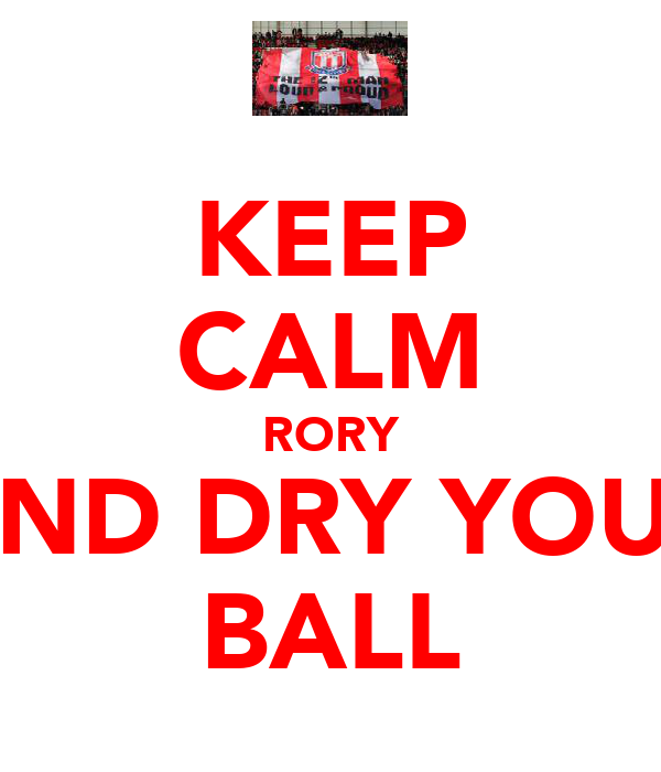 KEEP CALM RORY AND DRY YOUR BALL