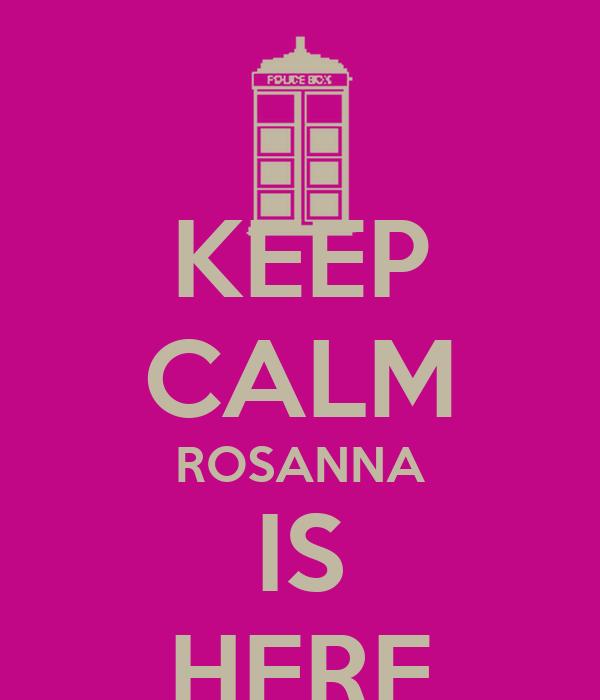 KEEP CALM ROSANNA IS HERE