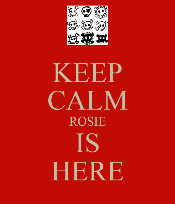 KEEP CALM ROSIE IS HERE