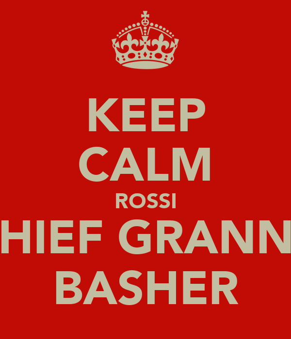 KEEP CALM ROSSI CHIEF GRANNY BASHER