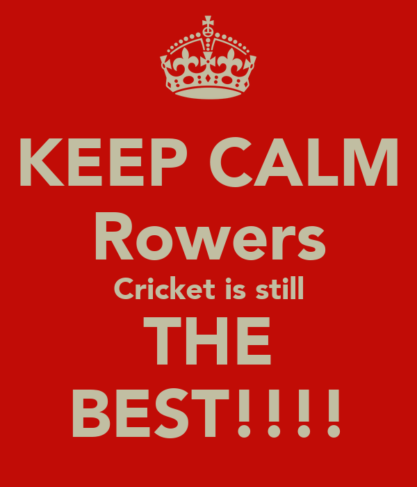 KEEP CALM Rowers Cricket is still THE BEST!!!!