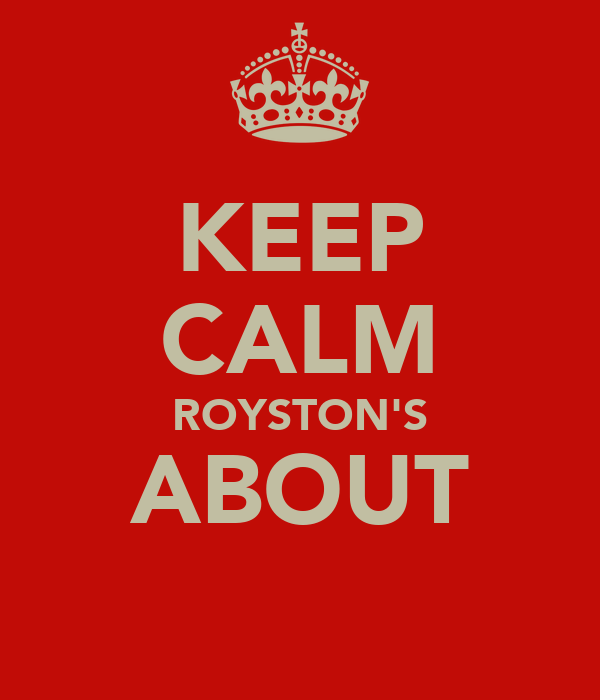 KEEP CALM ROYSTON'S ABOUT