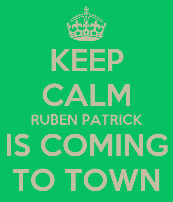 KEEP CALM RUBEN PATRICK IS COMING TO TOWN