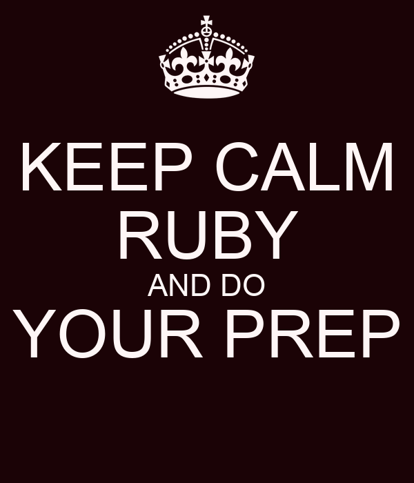 KEEP CALM RUBY AND DO YOUR PREP