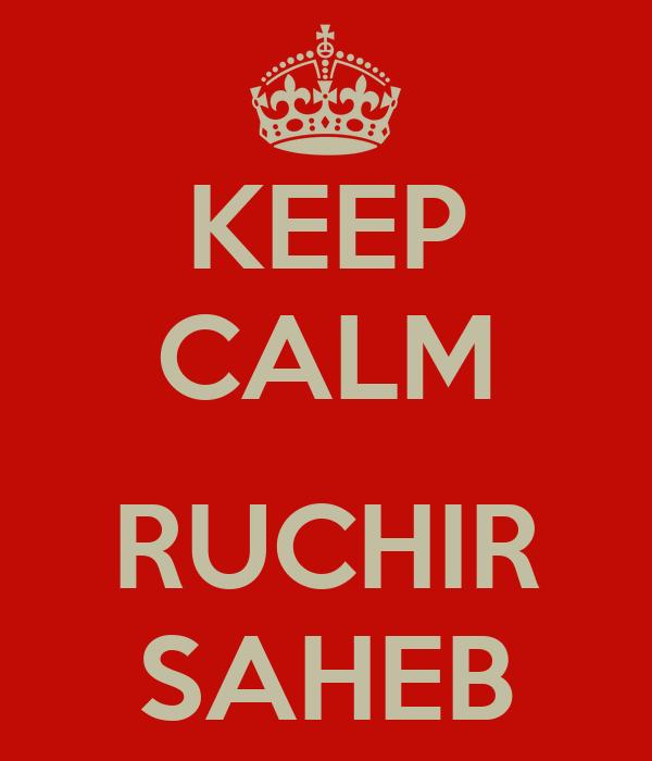 KEEP CALM  RUCHIR SAHEB