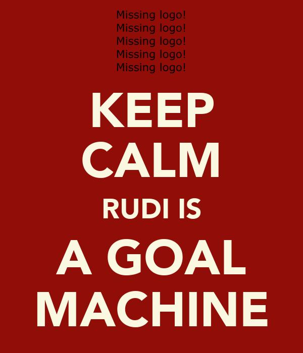 KEEP CALM RUDI IS A GOAL MACHINE