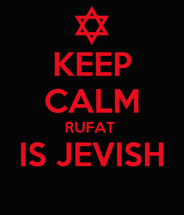 KEEP CALM RUFAT  IS JEVISH