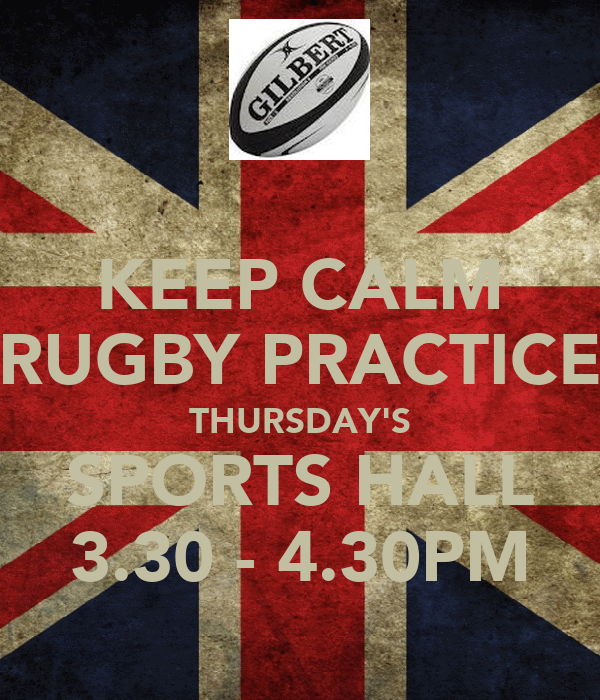 KEEP CALM RUGBY PRACTICE THURSDAY'S SPORTS HALL 3.30 - 4.30PM