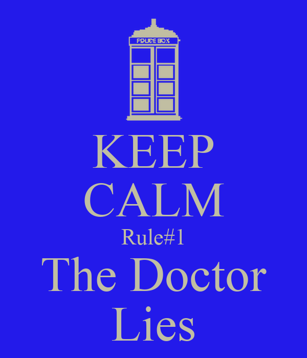 KEEP CALM Rule#1 The Doctor Lies