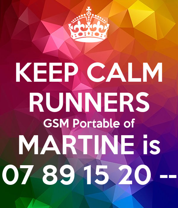 KEEP CALM RUNNERS GSM Portable of MARTINE is 07 89 15 20 --