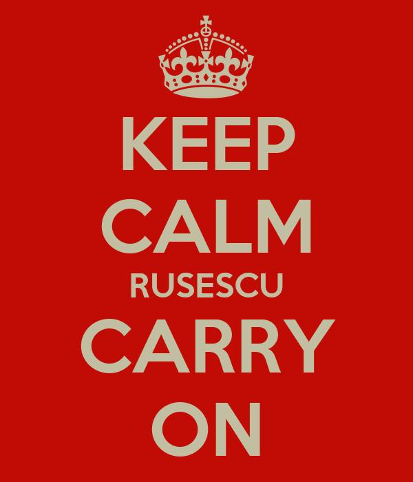 KEEP CALM RUSESCU CARRY ON