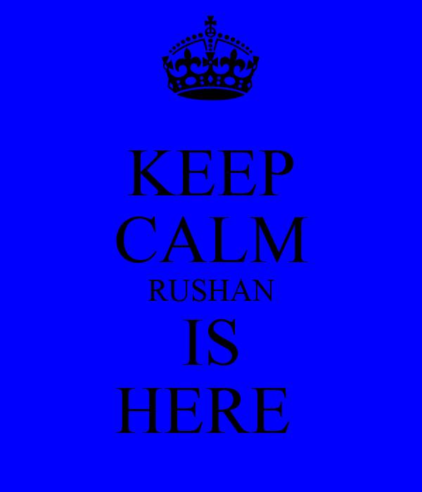 KEEP CALM RUSHAN IS HERE