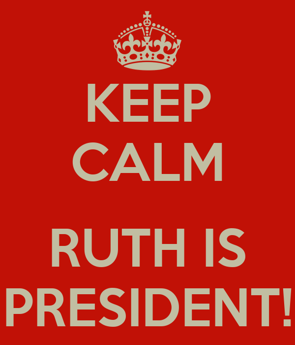 KEEP CALM  RUTH IS PRESIDENT!