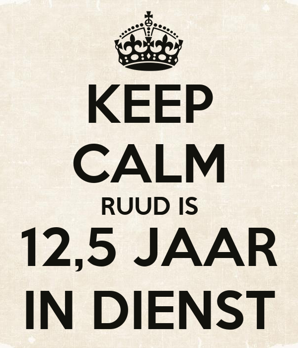keep calm ruud is 12,5 jaar in dienst poster   liesbeth   keep calm