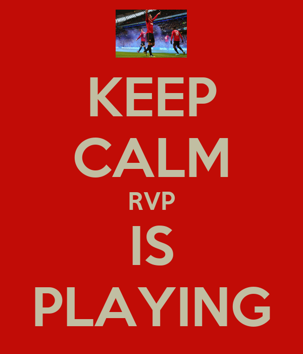 KEEP CALM RVP IS PLAYING