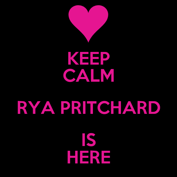 KEEP CALM RYA PRITCHARD IS HERE