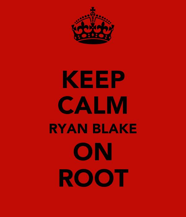 KEEP CALM RYAN BLAKE ON ROOT