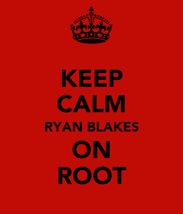 KEEP CALM RYAN BLAKES ON ROOT