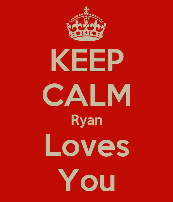 KEEP CALM Ryan Loves You