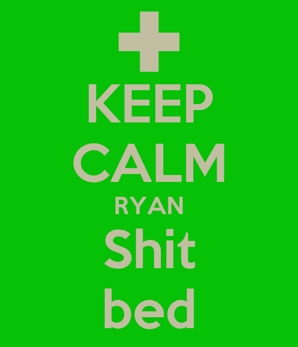 KEEP CALM RYAN Shit bed