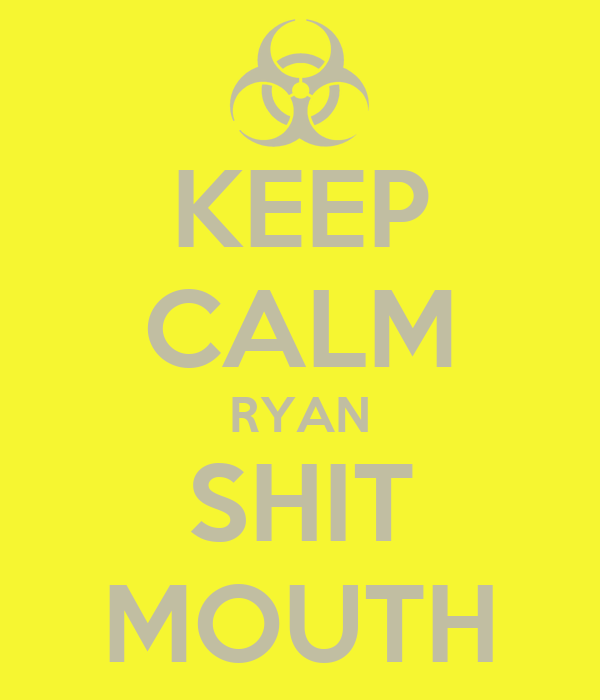 KEEP CALM RYAN SHIT MOUTH