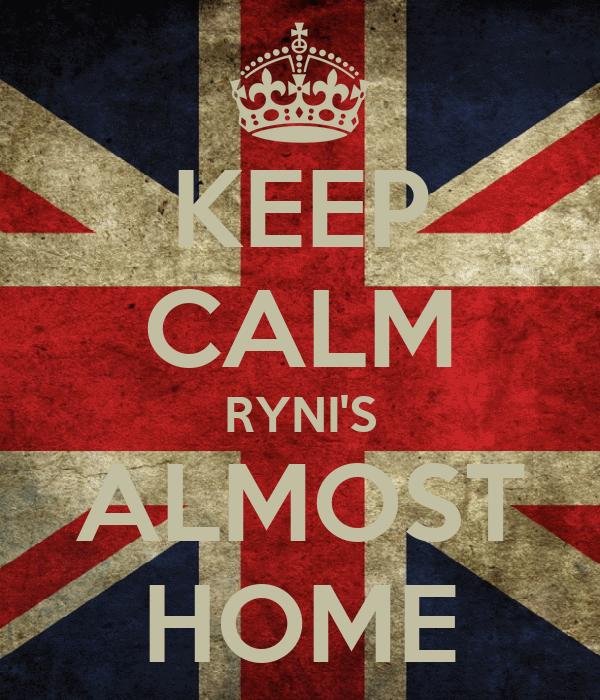 KEEP CALM RYNI'S ALMOST HOME