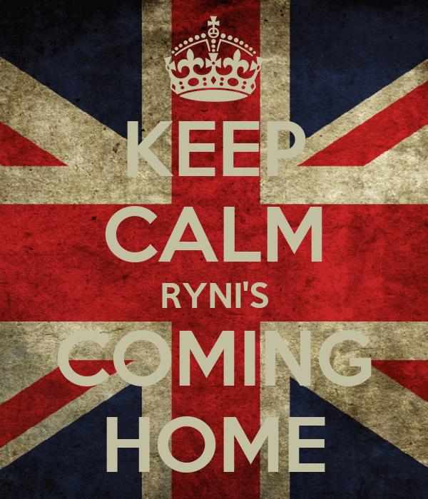 KEEP CALM RYNI'S COMING HOME