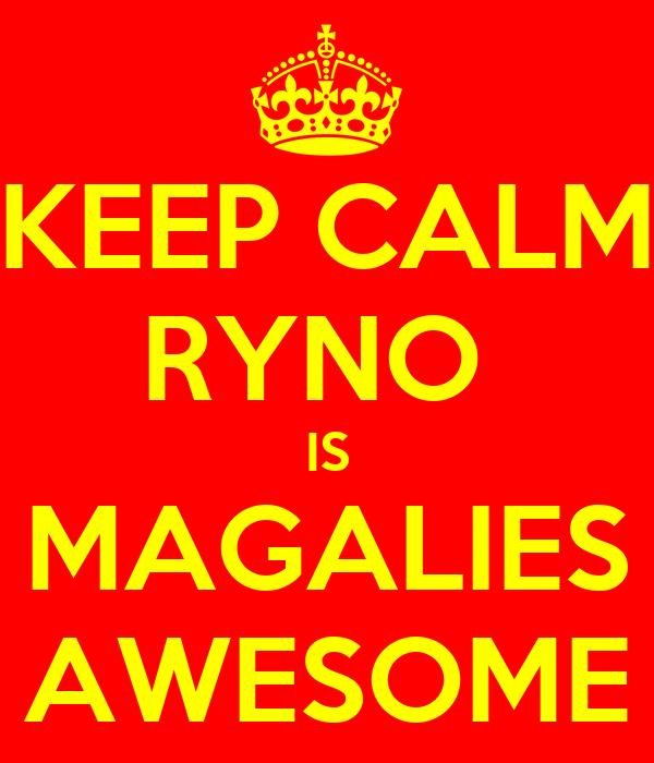 KEEP CALM RYNO  IS MAGALIES AWESOME