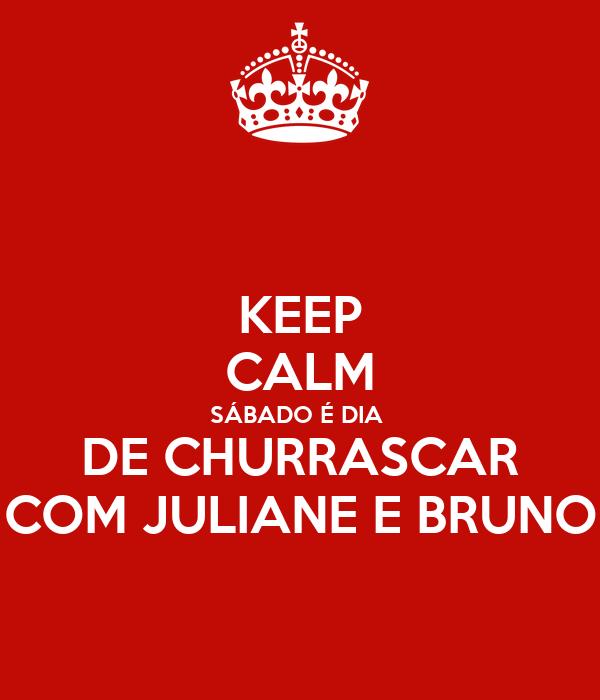 KEEP CALM SÁBADO É DIA  DE CHURRASCAR COM JULIANE E BRUNO