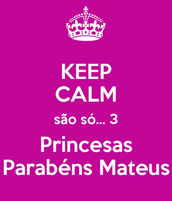 KEEP CALM são só... 3 Princesas Parabéns Mateus