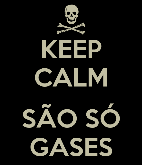 KEEP CALM  SÃO SÓ GASES
