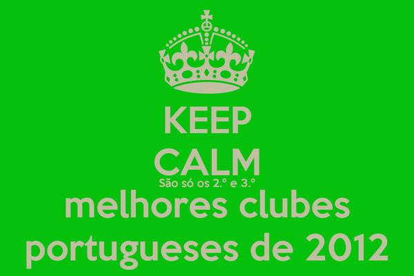 KEEP CALM São só os 2.º e 3.º melhores clubes portugueses de 2012