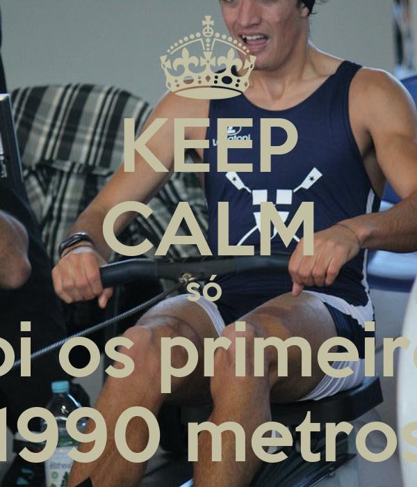 KEEP CALM só  doi os primeiros 1990 metros