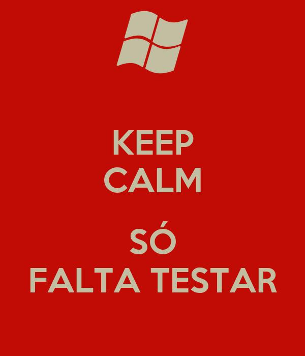 KEEP CALM  SÓ FALTA TESTAR