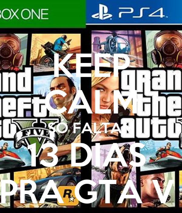 KEEP CALM SÓ FALTAM 13 DIAS  PRA GTA V