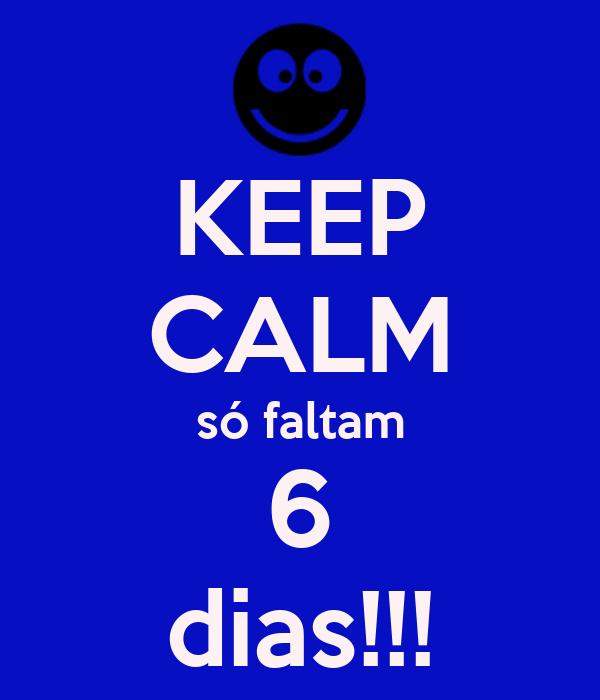 KEEP CALM só faltam 6 dias!!!