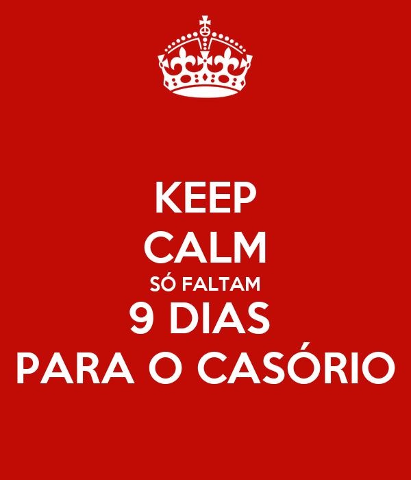 KEEP CALM SÓ FALTAM 9 DIAS  PARA O CASÓRIO