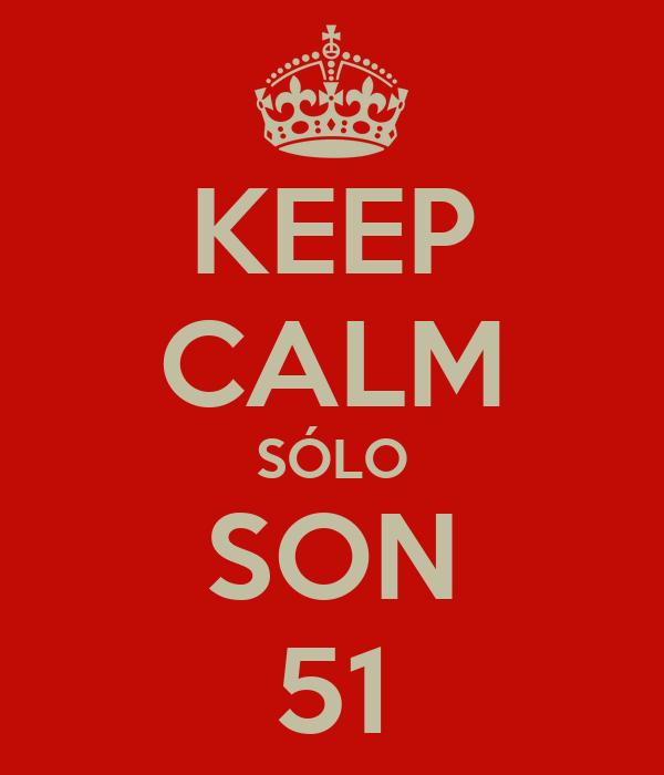 KEEP CALM SÓLO SON 51