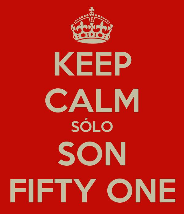 KEEP CALM SÓLO SON FIFTY ONE
