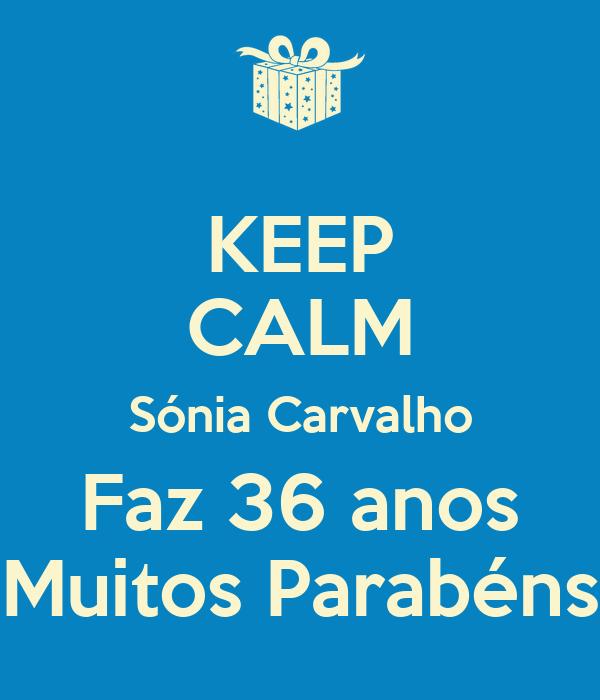 KEEP CALM Sónia Carvalho Faz 36 anos Muitos Parabéns