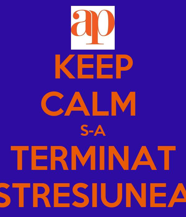 KEEP CALM  S-A TERMINAT STRESIUNEA