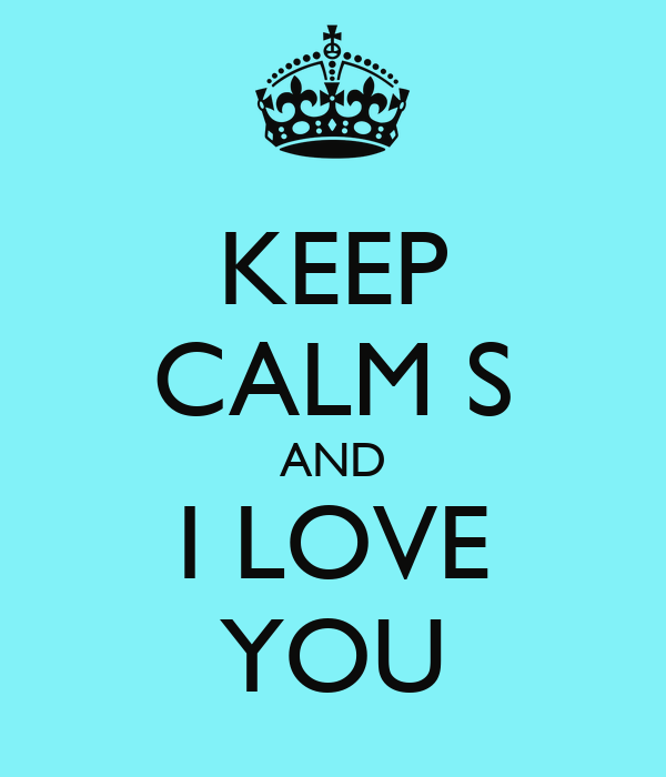 KEEP CALM S AND I LOVE YOU