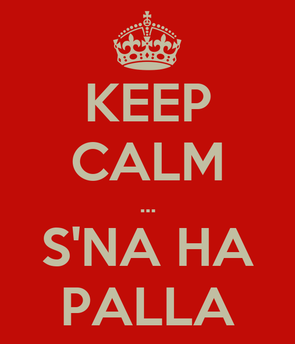 KEEP CALM ... S'NA HA PALLA