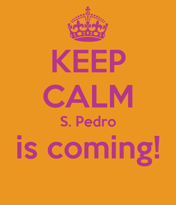 KEEP CALM S. Pedro is coming!
